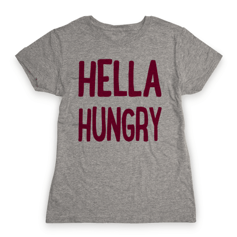 Hella Hungry Womens T-Shirt