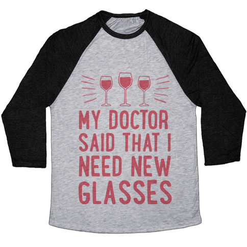 My Doctor Said That I Need New Glasses Baseball Tee
