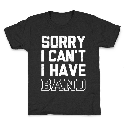 Sorry I Can't I have Band Kids T-Shirt