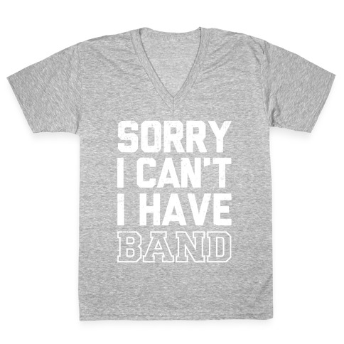 Sorry I Can't I have Band V-Neck Tee Shirt