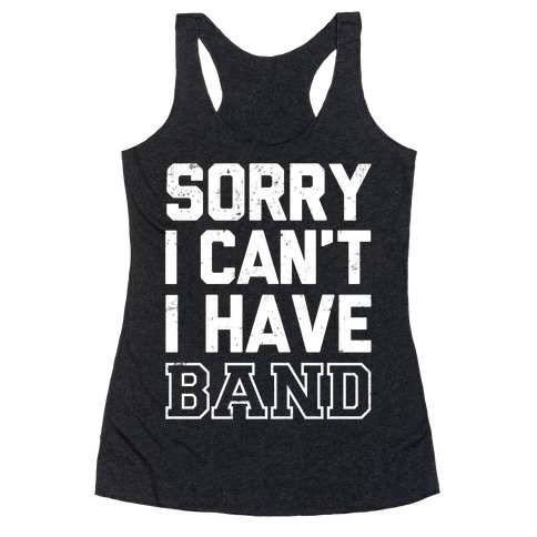 Sorry I Can't I have Band Racerback Tank Top