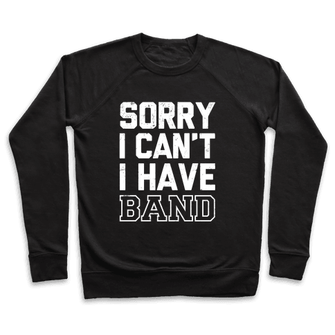 Sorry I Can't I have Band Pullover