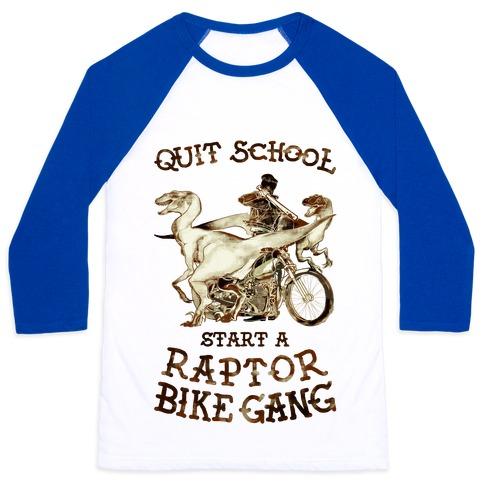 Quit School Start A Raptor Bike Gang Baseball Tee