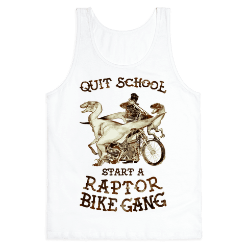 Quit School Start A Raptor Bike Gang Tank Top