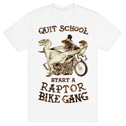 Quit School Start A Raptor Bike Gang Mens T-Shirt