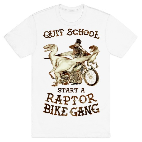 Quit School Start A Raptor Bike Gang T-Shirt