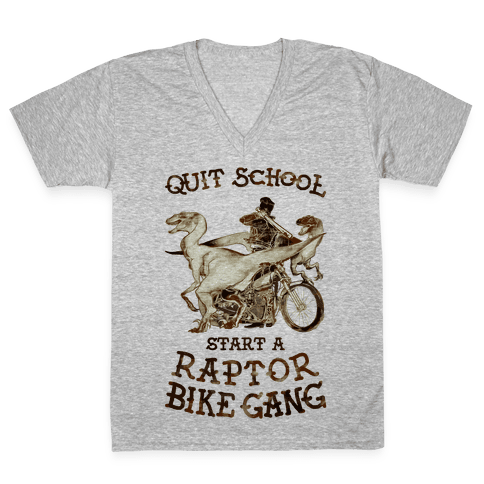 Quit School Start A Raptor Bike Gang V-Neck Tee Shirt