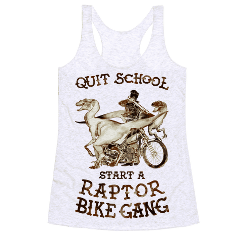 Quit School Start A Raptor Bike Gang Racerback Tank Top