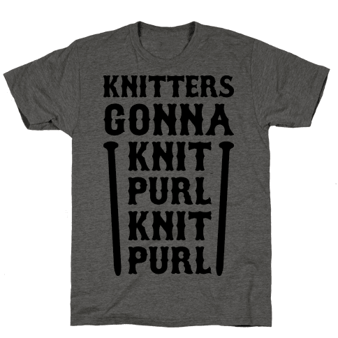 Knitters Gonna Knit, Purl, Knit, Purl