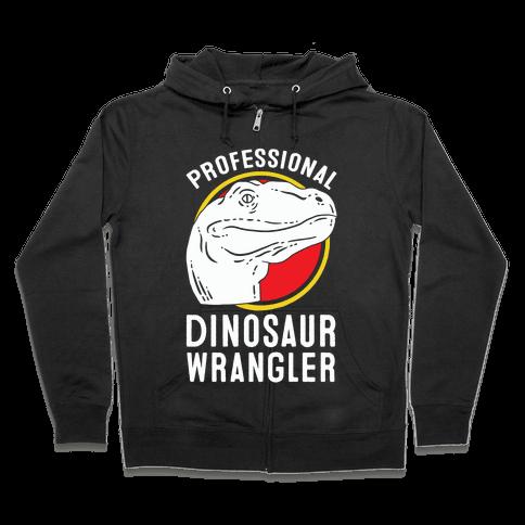 Professional Dinosaur Wrangler Zip Hoodie