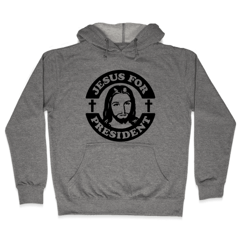 Jesus For President Hooded Sweatshirt