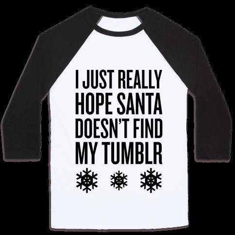 Hope Santa Doesn't Find My Tumblr Baseball Tee