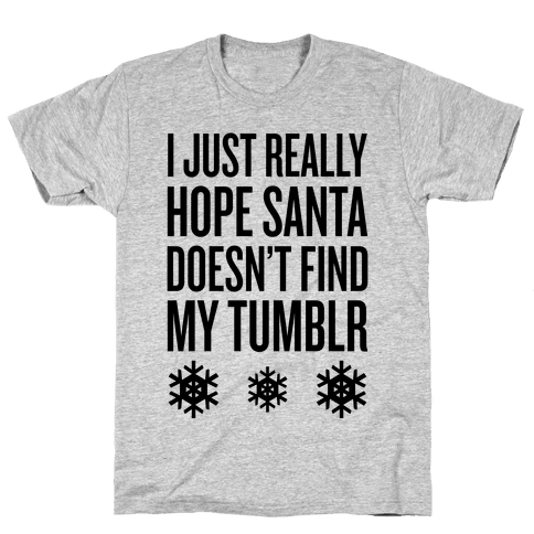 Hope Santa Doesn't Find My Tumblr Mens T-Shirt