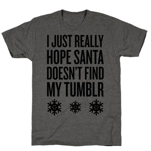 Hope Santa Doesn't Find My Tumblr T-Shirt