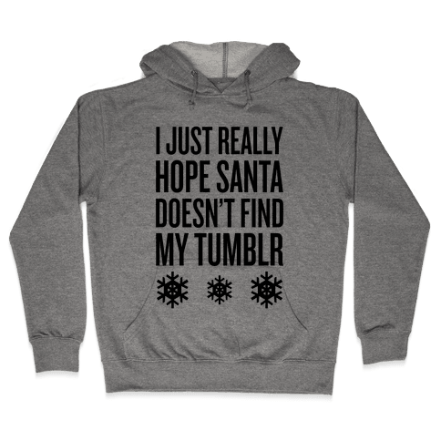 Hope Santa Doesn't Find My Tumblr Hooded Sweatshirt
