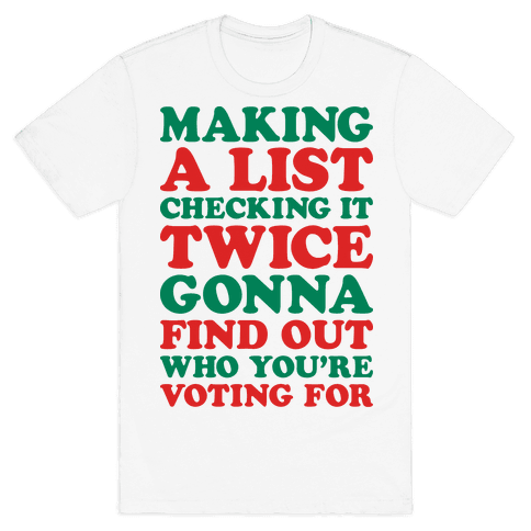 Making A List Checking It Twice Gonna Find Out Who You're Voting For Mens T-Shirt