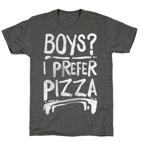 Boys? I Prefer Pizza T-Shirt