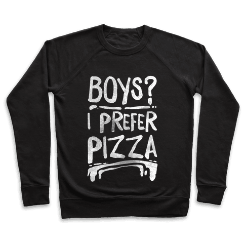 Boys? I Prefer Pizza Pullover