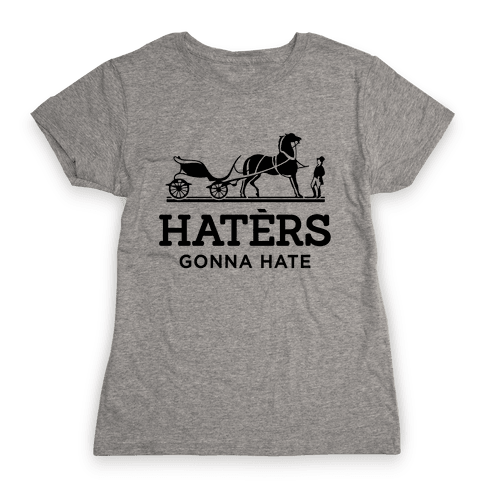 Haters Gonna Hate (Hermes Parody) Womens T-Shirt