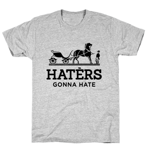 Haters Gonna Hate (Hermes Parody) Mens T-Shirt