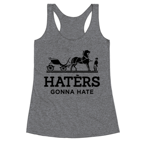 Haters Gonna Hate (Hermes Parody) Racerback Tank Top