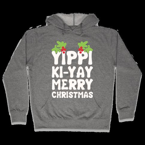 Yippi Ki-Yay Merry Christmas Hooded Sweatshirt