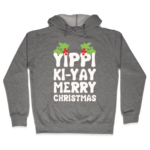 Yippi Ki-Yay Merry Christmas Hooded Sweatshirt