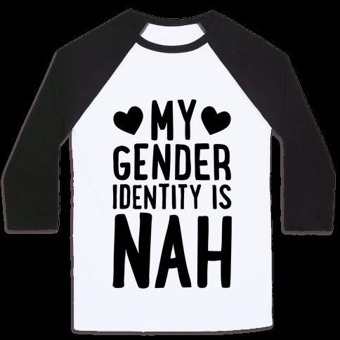 My Gender Identity Is Nah Baseball Tee