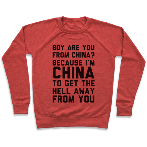 Boy Are You From China? Because I'm China To Get The Hell Away From You Pullover