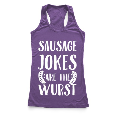 Sausage Jokes are the Wurst Racerback Tank Top