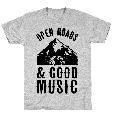 Open Roads and Good Music T-Shirt