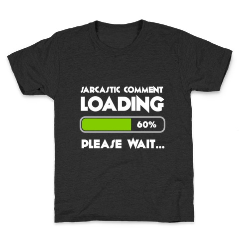 Sarcastic Comment Loading Kids T-Shirt