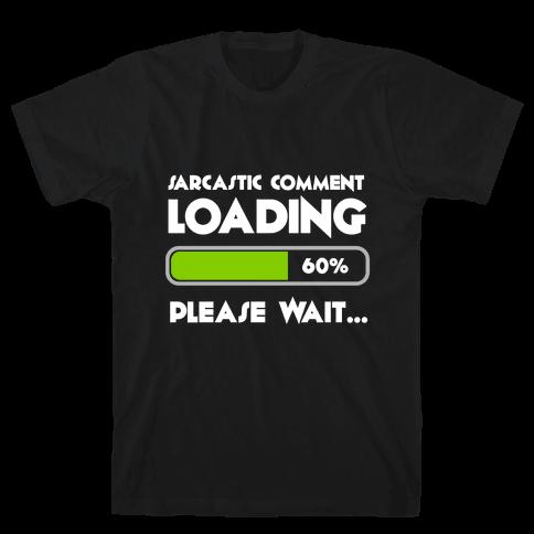 Sarcastic Comment Loading Mens T-Shirt