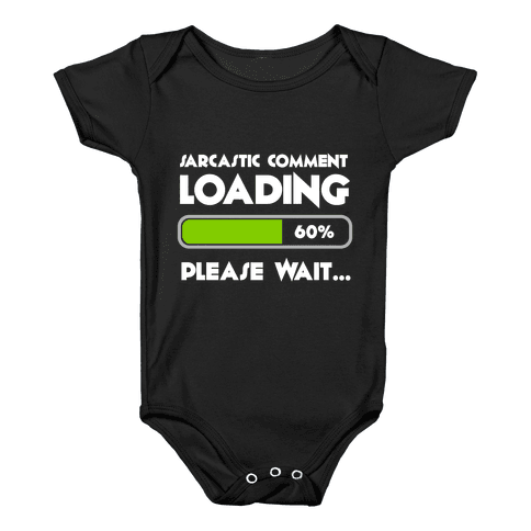 Sarcastic Comment Loading Baby Onesy