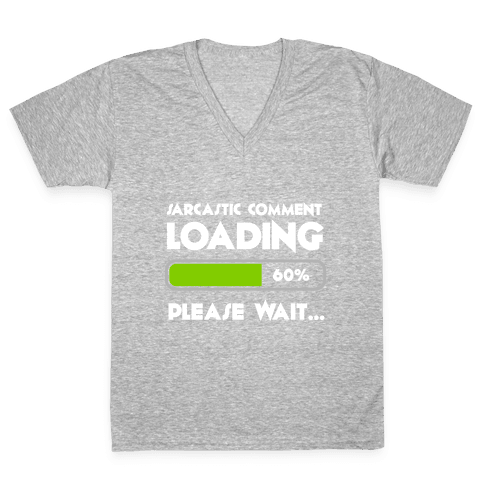 Sarcastic Comment Loading V-Neck Tee Shirt
