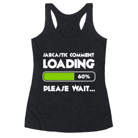 Sarcastic Comment Loading Racerback Tank Top