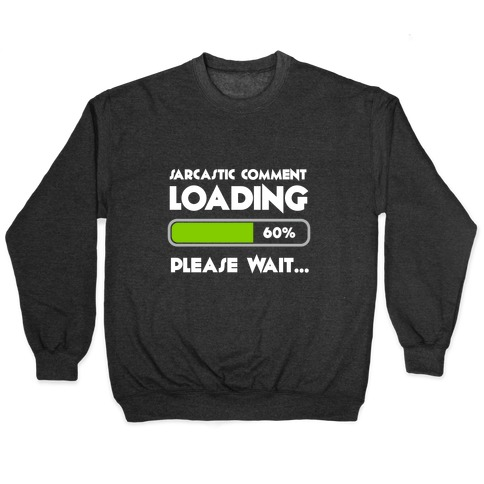 Sarcastic Comment Loading Pullover