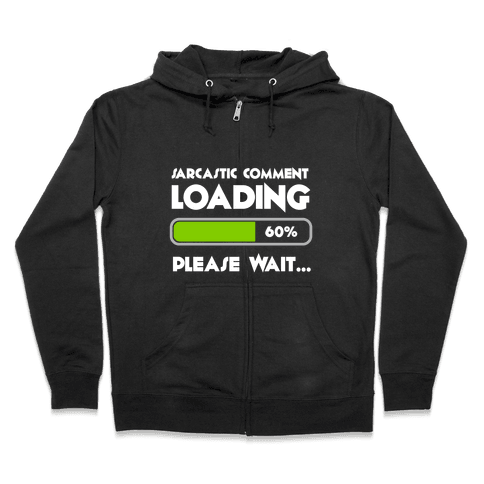 Sarcastic Comment Loading Zip Hoodie