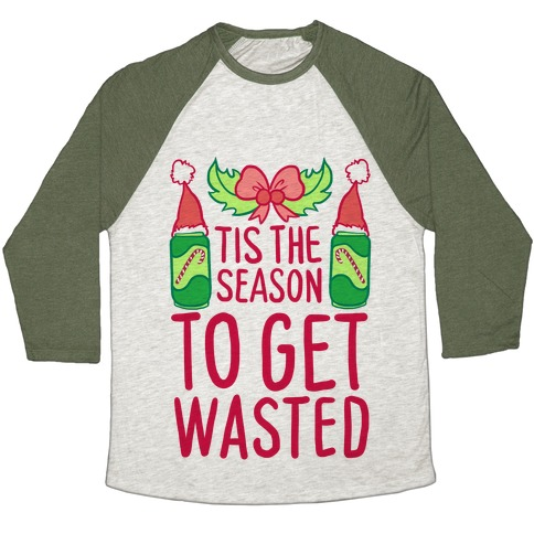 Tis The Season To Get Wasted Baseball Tee