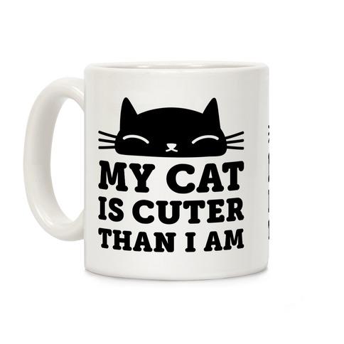 My Cat Is Cuter Than I Am Coffee Mug