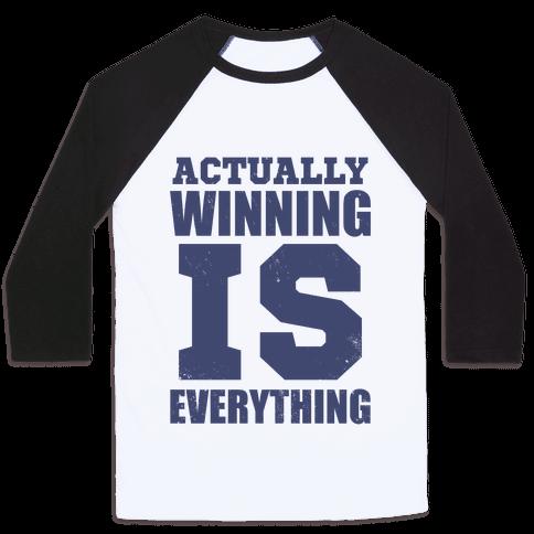 Actually, Winning is Everything Baseball Tee