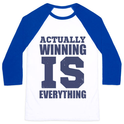 Actually, Winning is Everything Baseball Tee