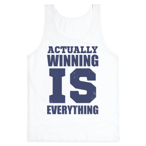 Actually, Winning is Everything Tank Top
