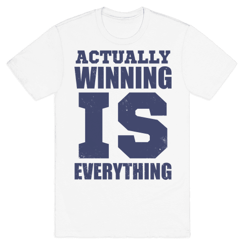 Actually, Winning is Everything Mens T-Shirt