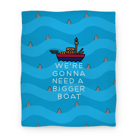 We're Gonna Need A Bigger Boat Blanket