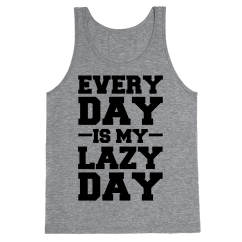 Every Day Is My Lazy Day Tank Top