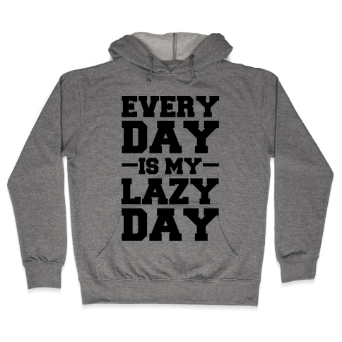 Every Day Is My Lazy Day Hooded Sweatshirt
