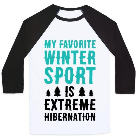 My Favorite Winter Sport Is Extreme Hibernation Baseball Tee
