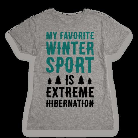 My Favorite Winter Sport Is Extreme Hibernation Womens T-Shirt