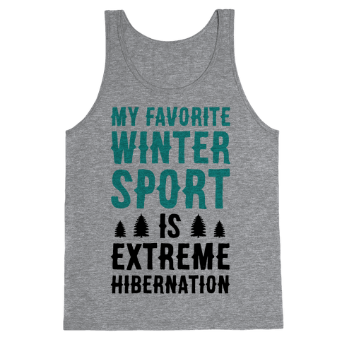 My Favorite Winter Sport Is Extreme Hibernation Tank Top